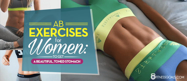 Ab Exercises for Women to Get a Beautiful, Toned Stomach