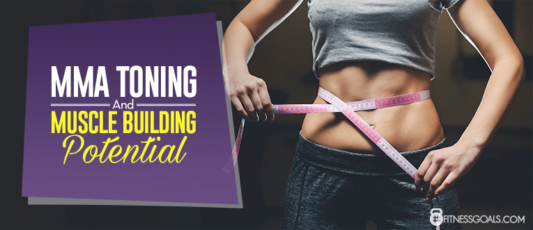 MMA Toning and Muscle Building Potential