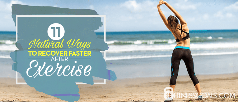 11 Natural Ways To Recover Faster After Exercise