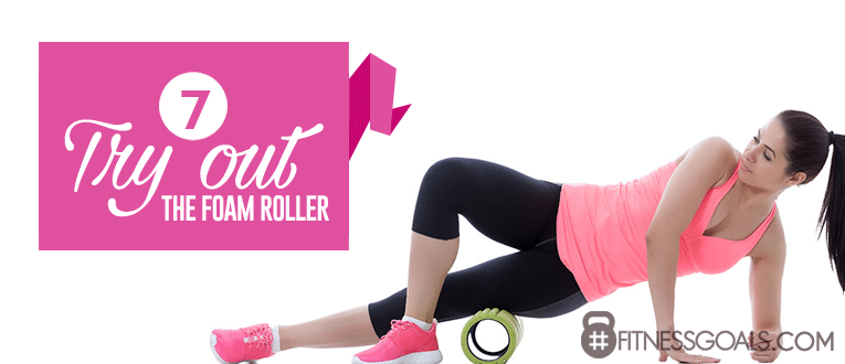 7. Try Out The Foam Roller