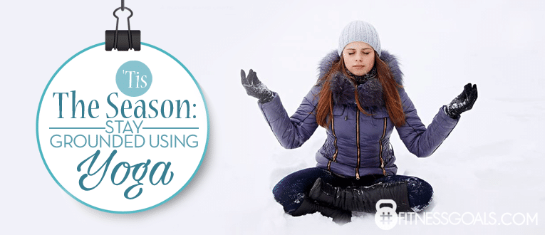 'Tis The Season: Stay Grounded Using Yoga