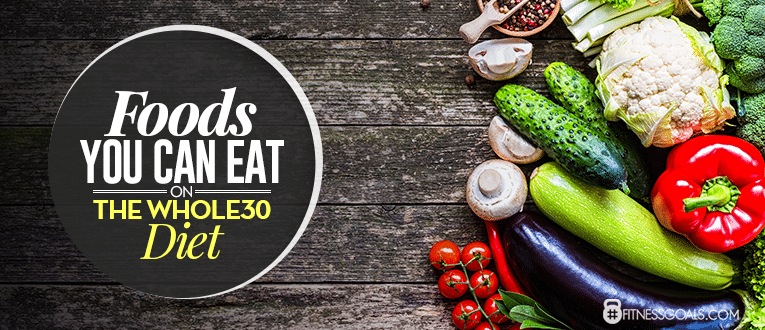Foods You Can Eat on The Whole30 Diet