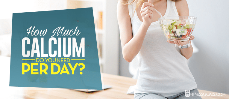 How Much Calcium Do You Need Per Day?
