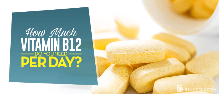 How Much Vitamin B12 Do You Need Per Day?