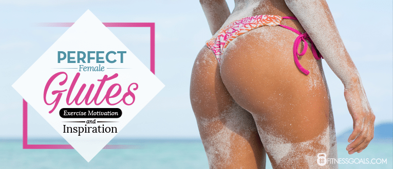 Perfect Female Glutes: Exercise Motivation And Inspiration
