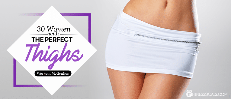 30 Women With The Perfect Thighs - Workout Motivation - How To Get Perfectly Toned Things