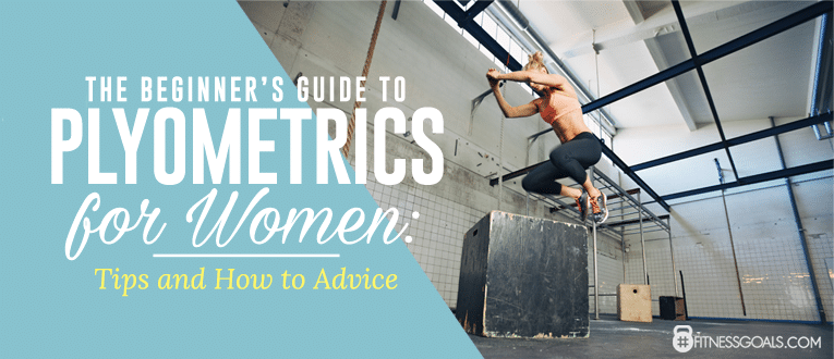 The Beginner's Guide To Plyometrics For Women: Tips And How To Advice