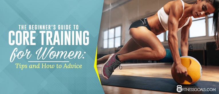 The Beginner's Guide To Core Training For Women: Tips And How To Advice