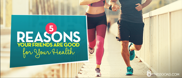 5 Reasons Your Friends Are Good for Your Health