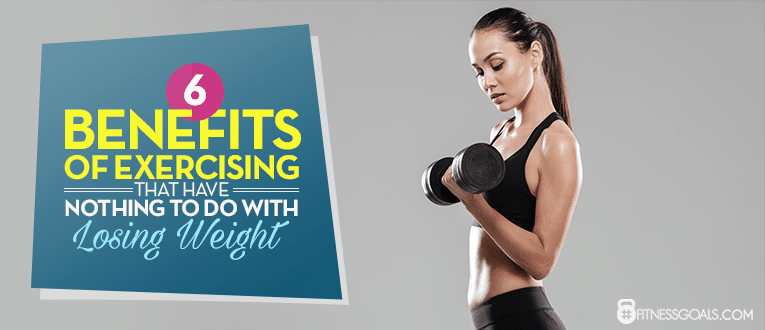 6 Benefits Of Exercising That Have Nothing To Do With Losing Weight