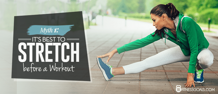 Myth 1: It's Best to Stretch Before a Workout