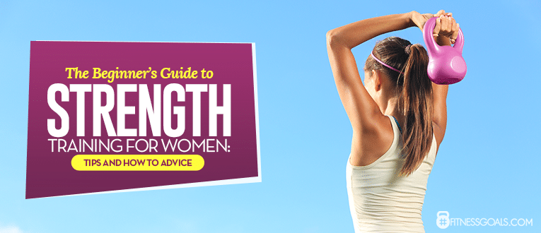 The Beginner's Guide to Strength Training for Women Tips and How to Advice