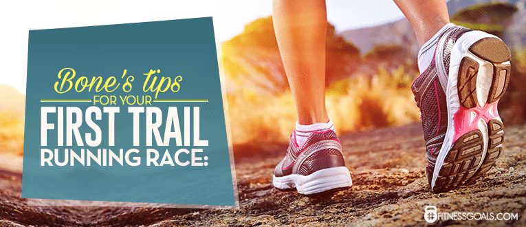 Bone's Tips for your First Trail Running Race