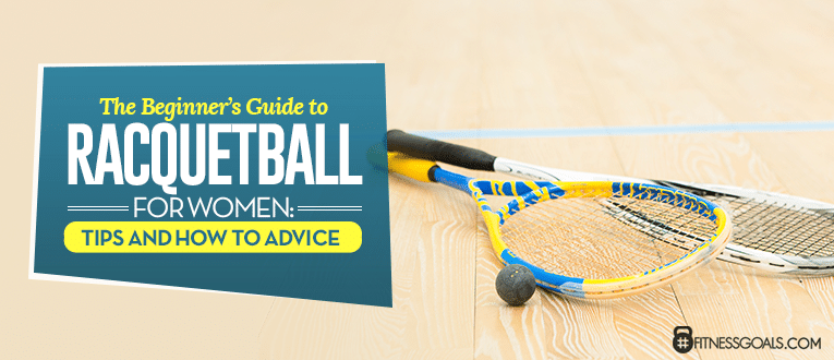 The Beginner's Guide to Racquetball for Women: Tips and How to Advice