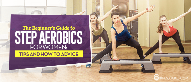 The Beginner's Guide to Step Aerobics for Women: Tips and How to Advice