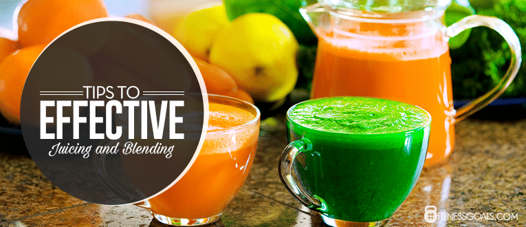 Tips to Effective Juicing and Blending
