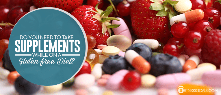 Do You Need to Take Supplements While on a Gluten-Free Diet?