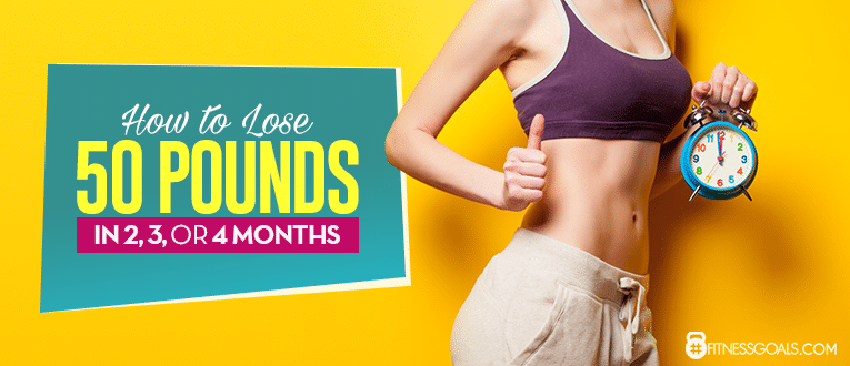 How to Lose 50 Pounds in 2, 3, or 4 Months