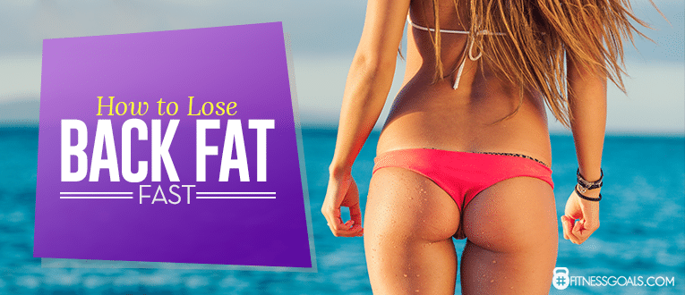 How to Lose Back Fat Fast