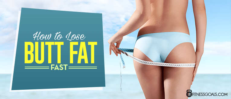 How to Lose Butt Fat Fast