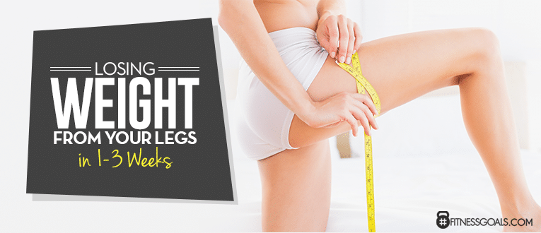 Losing Weight from your Legs in 1-3 Weeks
