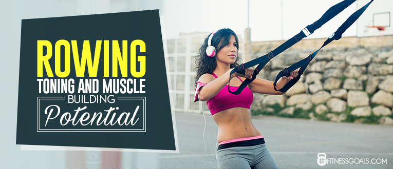 Rowing Toning and Muscle Building Potential