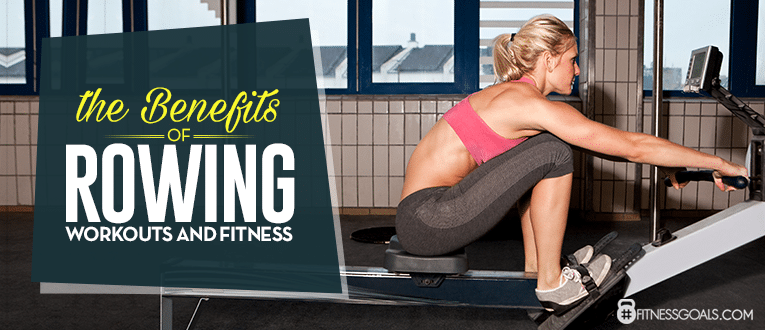 The Benefits of Rowing Workouts and Fitness