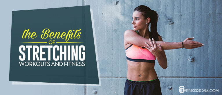 The Benefits of Stretching Workouts and Fitness