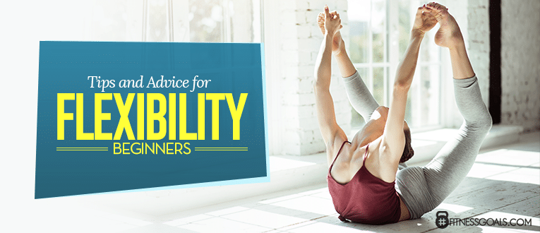Tips and Advice for Flexibility Beginners