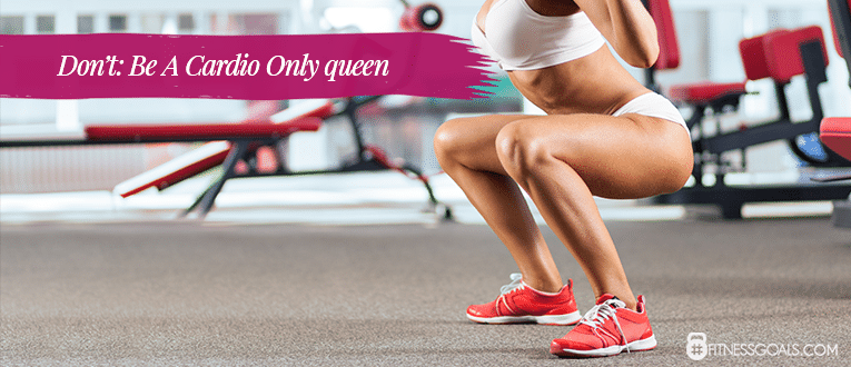 Don't: Be A Cardio Only Queen