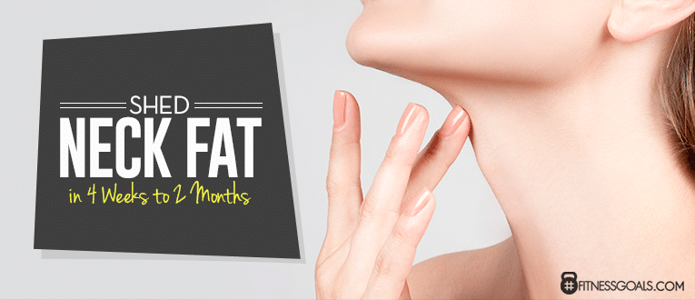 Shed Neck Fat in 4 Weeks to 2 Months