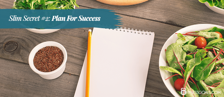 Slim Secret #2: Plan For Success