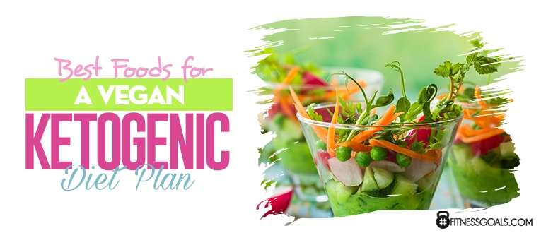 Best Foods for a Vegan Ketogenic Diet Plan