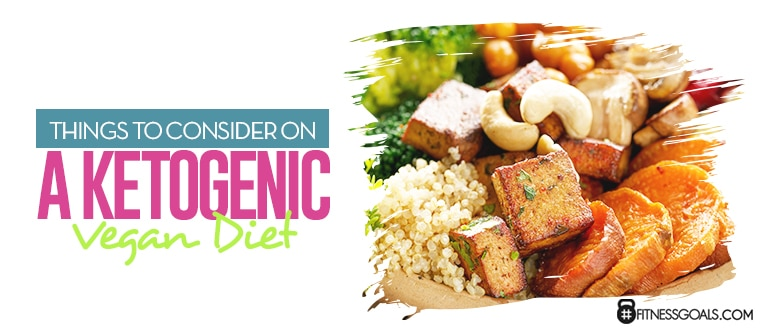 Things to Consider on a Ketogenic Vegan Diet